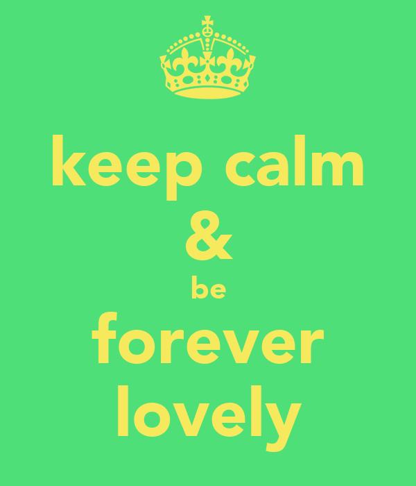 keep calm & be forever lovely
