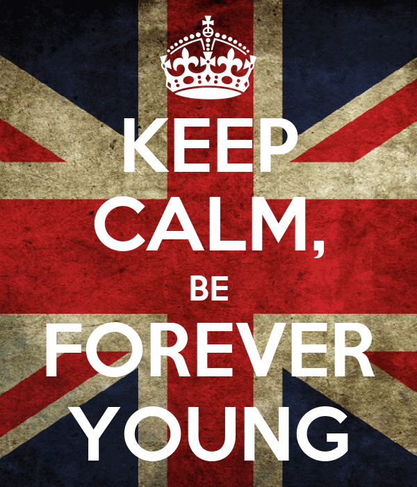 KEEP CALM, BE FOREVER YOUNG