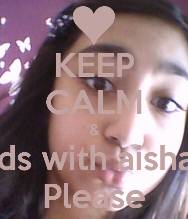 KEEP CALM & Be friends with aisha &saima Please