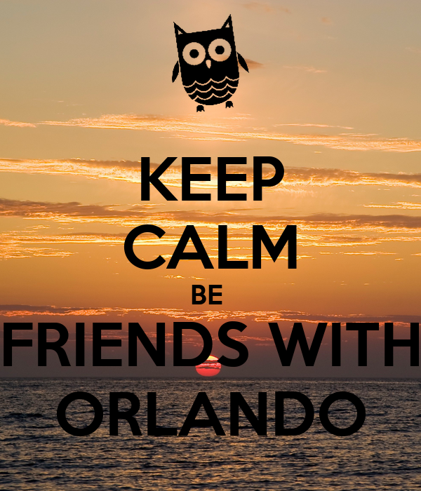 KEEP CALM BE  FRIENDS WITH ORLANDO