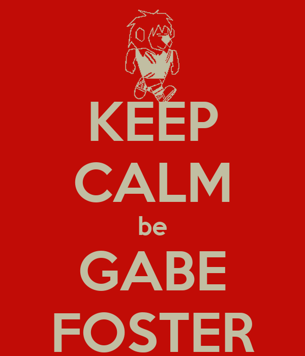 KEEP CALM be GABE FOSTER