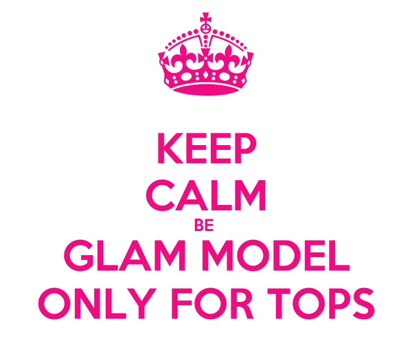 KEEP CALM BE  GLAM MODEL ONLY FOR TOPS