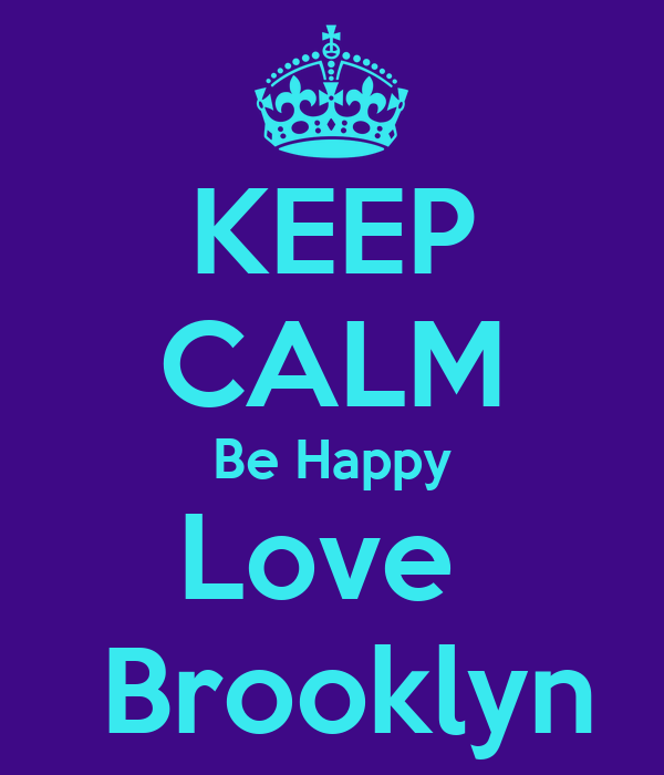 KEEP CALM Be Happy Love   Brooklyn