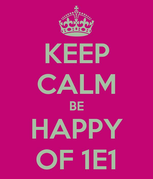 KEEP CALM BE HAPPY OF 1E1