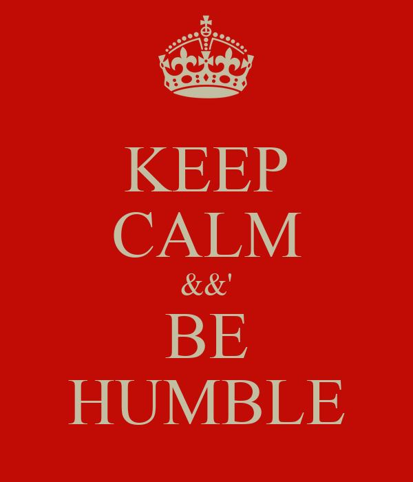 KEEP CALM &&' BE HUMBLE