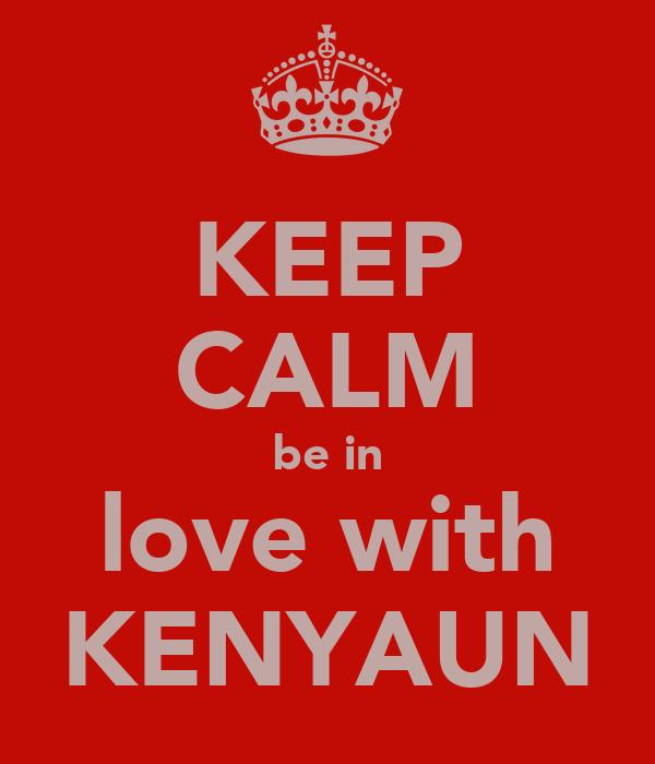 KEEP CALM be in love with KENYAUN