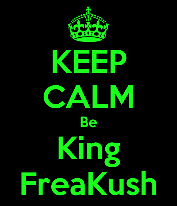 KEEP CALM Be King FreaKush