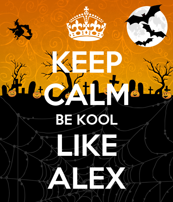KEEP CALM BE KOOL LIKE ALEX