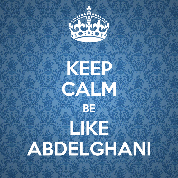 KEEP CALM BE LIKE ABDELGHANI