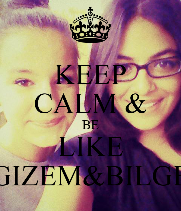 KEEP CALM & BE LIKE GIZEM&BILGE