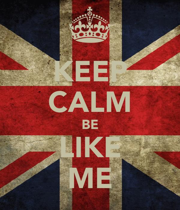 KEEP CALM BE LIKE ME