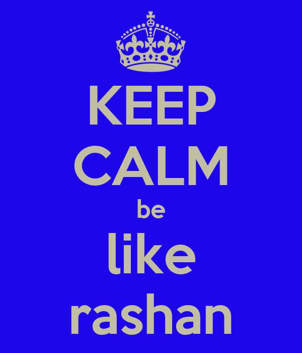 KEEP CALM be like rashan