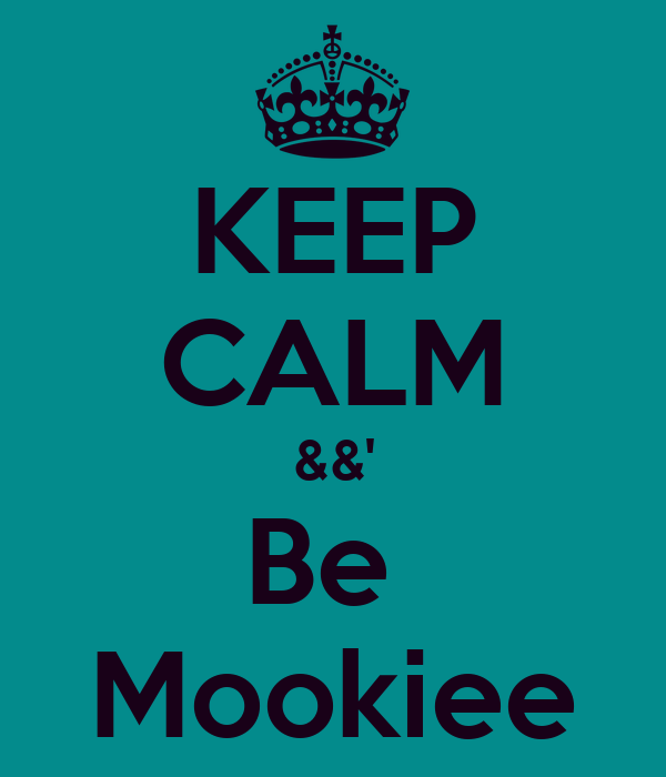 KEEP CALM &&' Be  Mookiee