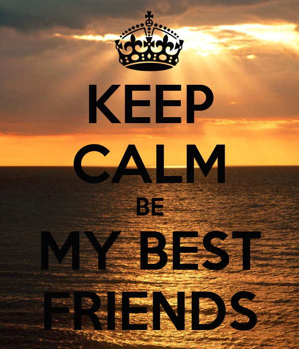 KEEP CALM BE MY BEST FRIENDS