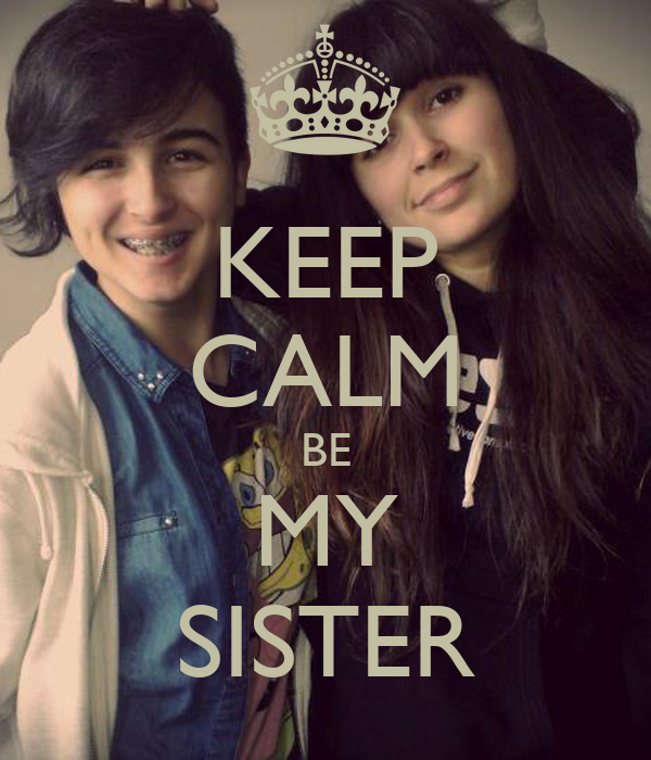 KEEP CALM BE MY SISTER