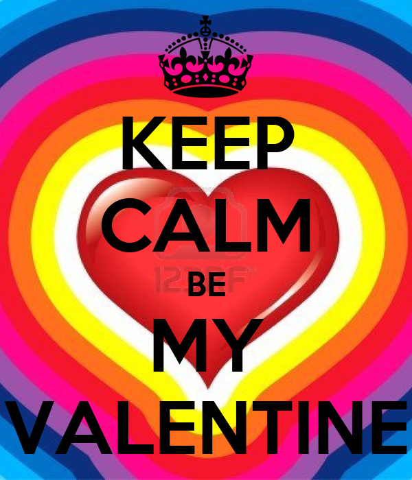 KEEP CALM BE MY VALENTINE