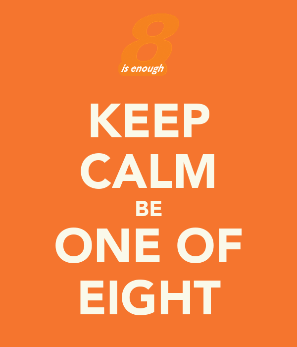 KEEP CALM BE ONE OF EIGHT