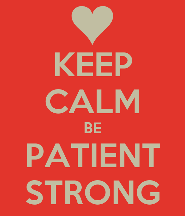 KEEP CALM BE PATIENT STRONG