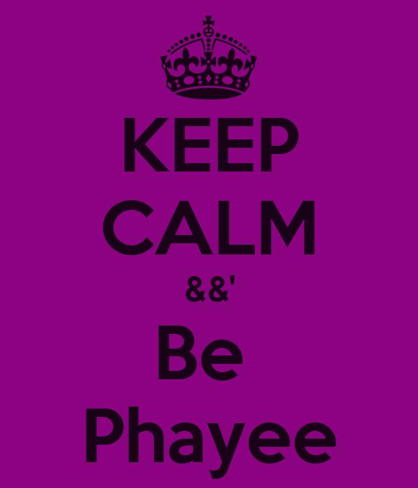 KEEP CALM &&' Be  Phayee