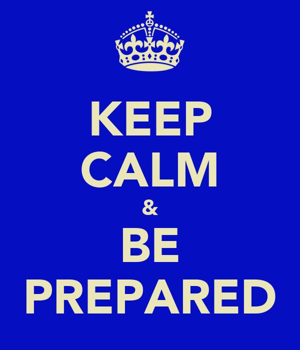 KEEP CALM & BE PREPARED