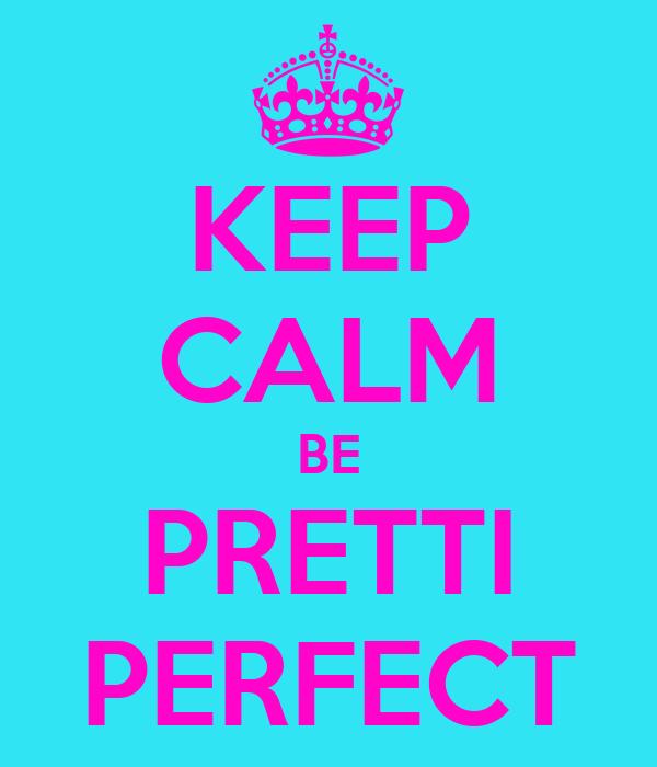 KEEP CALM BE PRETTI PERFECT