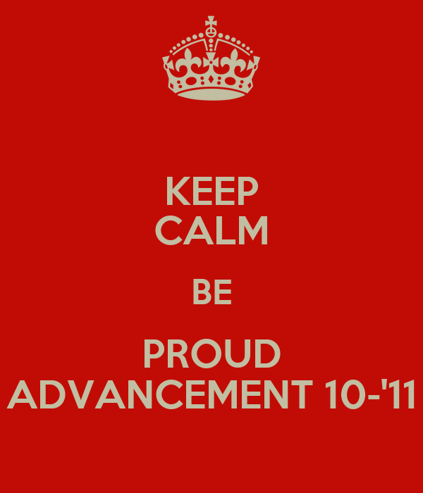 KEEP CALM BE PROUD ADVANCEMENT 10-'11