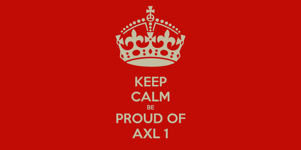 KEEP CALM BE PROUD OF AXL 1