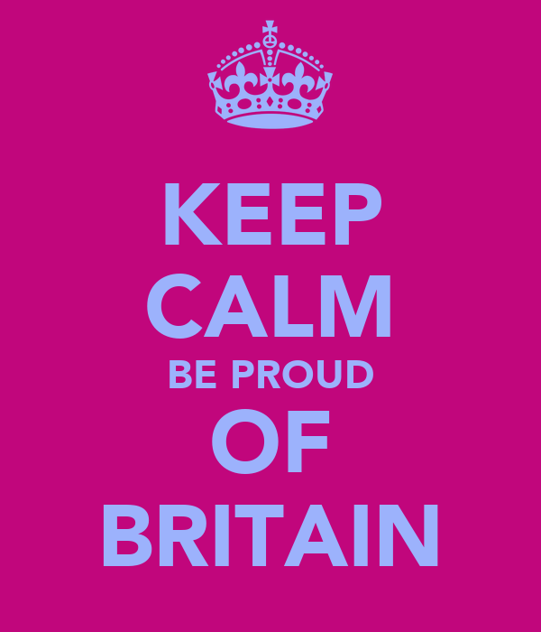 KEEP CALM BE PROUD OF BRITAIN