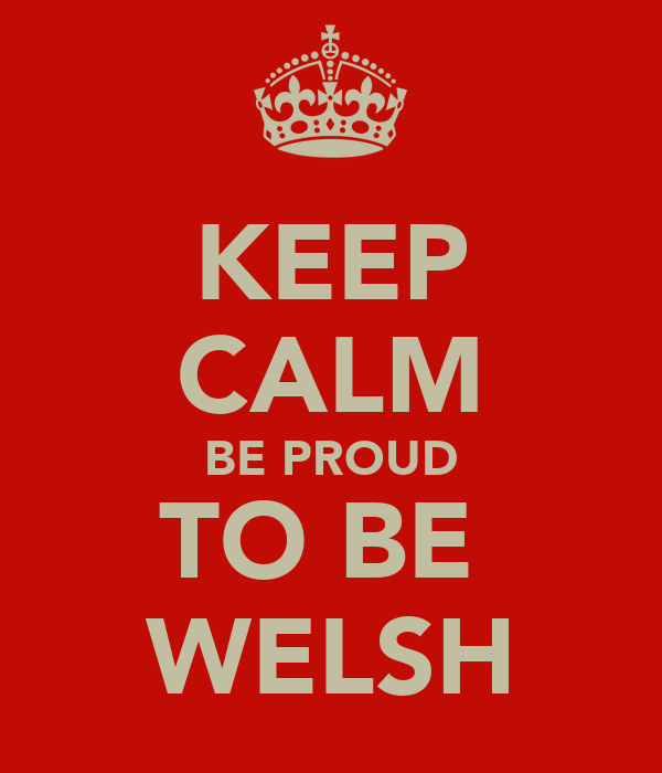 KEEP CALM BE PROUD TO BE  WELSH