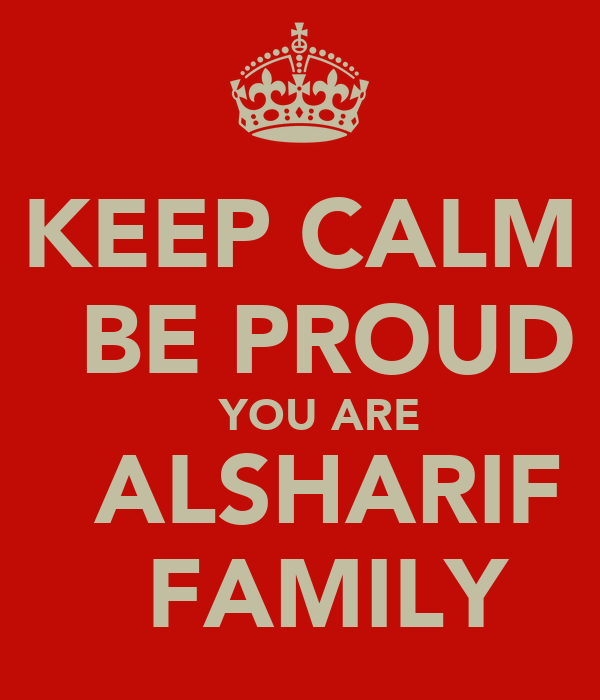 KEEP CALM   BE PROUD    YOU ARE   ALSHARIF   FAMILY