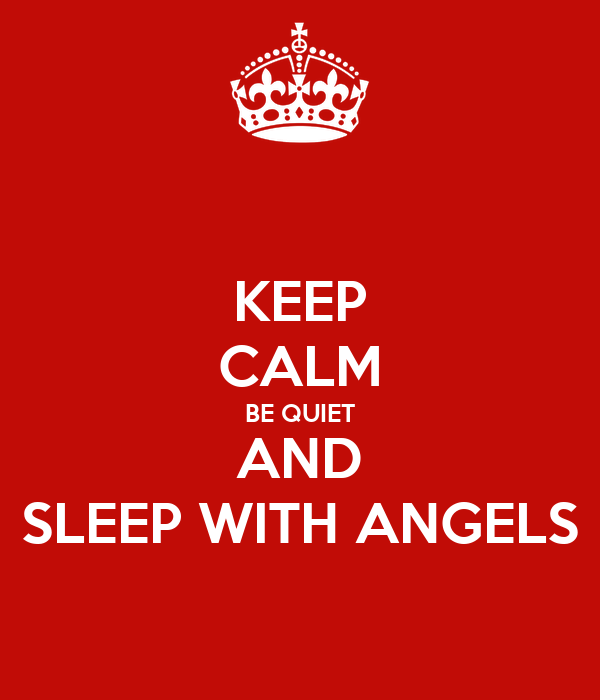 KEEP CALM BE QUIET AND SLEEP WITH ANGELS