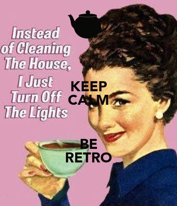 KEEP CALM  BE RETRO