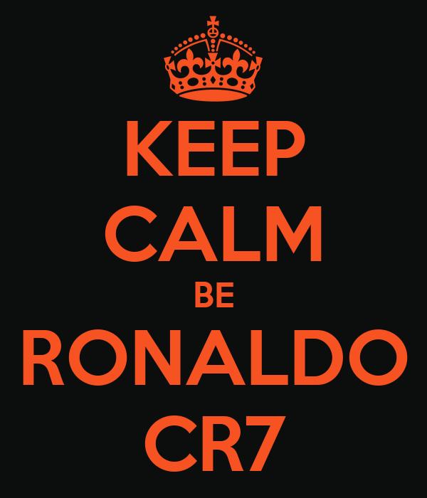 KEEP CALM BE RONALDO CR7