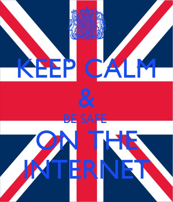 KEEP CALM & BE SAFE  ON THE INTERNET