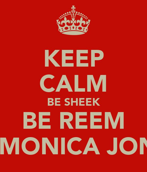 KEEP CALM BE SHEEK BE REEM BE MONICA JONES