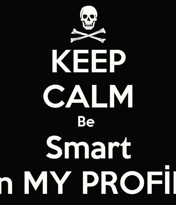 KEEP CALM Be  Smart İn MY PROFİL