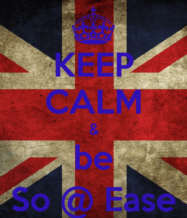 KEEP CALM & be So @ Ease