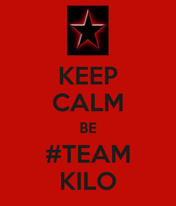 KEEP CALM BE #TEAM KILO