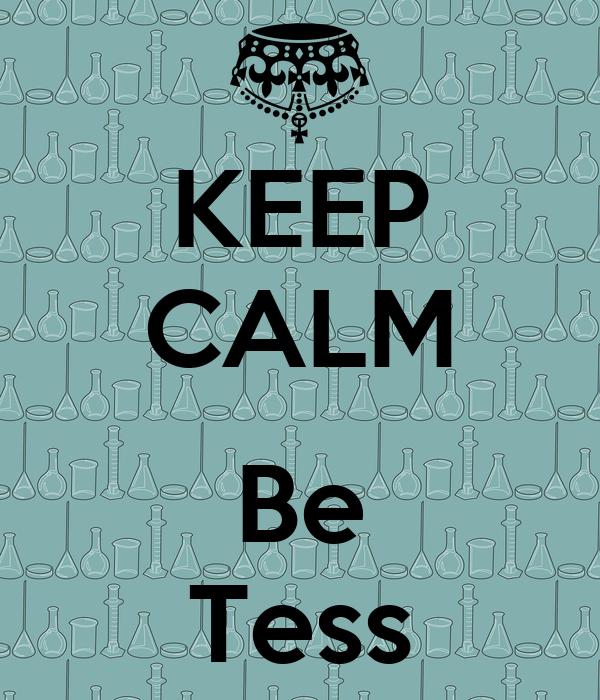 KEEP CALM  Be Tess