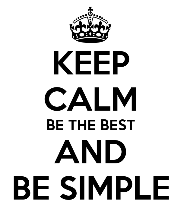 KEEP CALM BE THE BEST AND BE SIMPLE