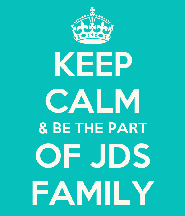 KEEP CALM & BE THE PART OF JDS FAMILY
