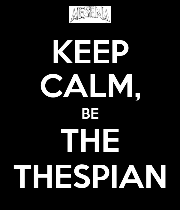 KEEP CALM, BE THE THESPIAN