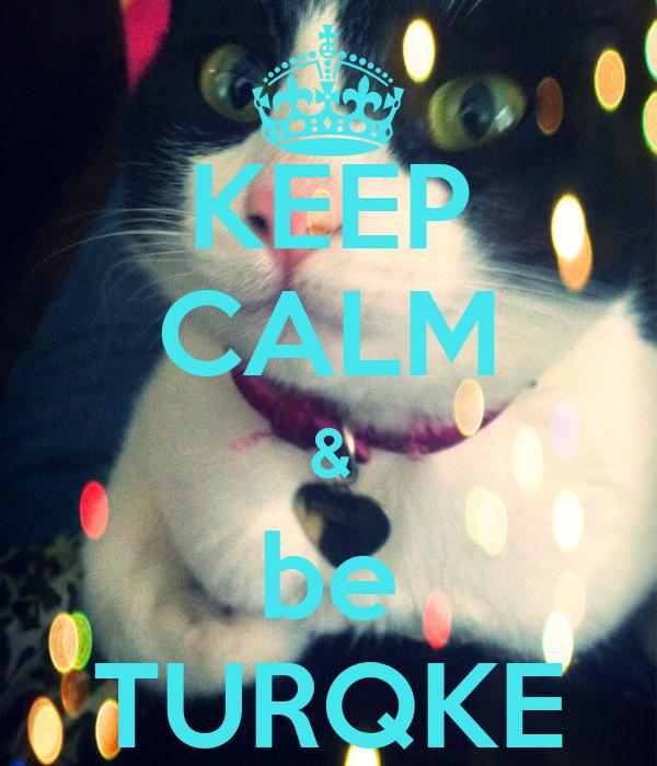 KEEP CALM & be TURQKE