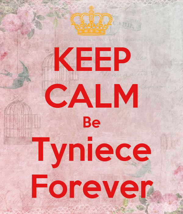KEEP CALM Be Tyniece Forever