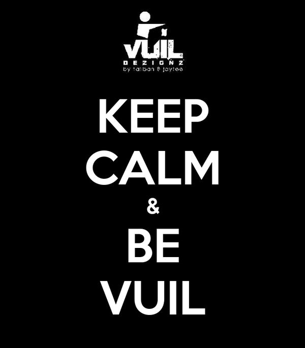 KEEP CALM & BE VUIL