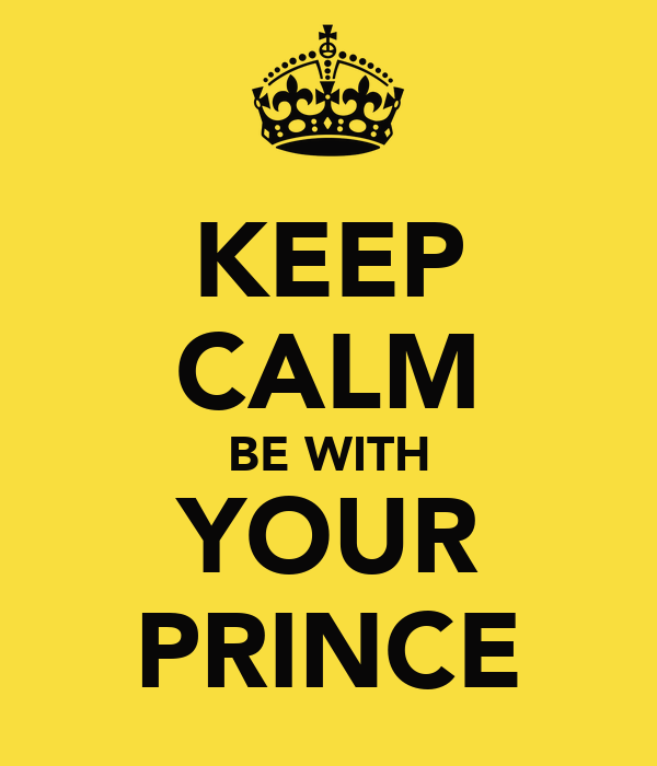 KEEP CALM BE WITH YOUR PRINCE