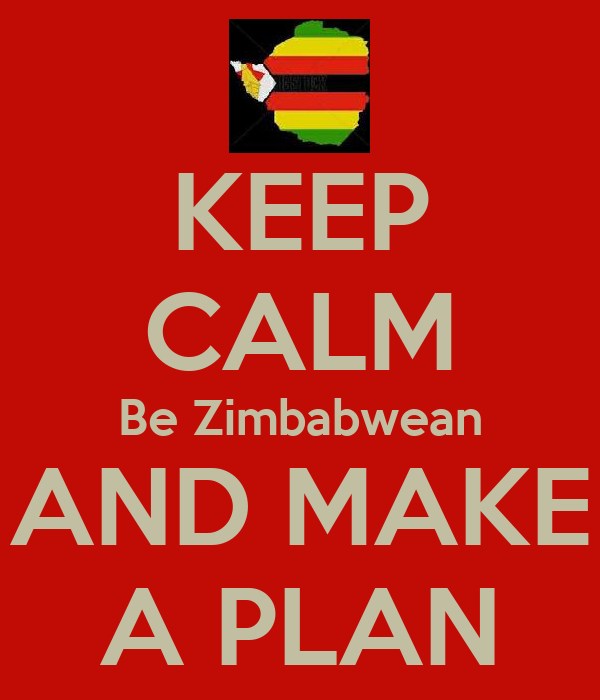 KEEP CALM Be Zimbabwean AND MAKE A PLAN