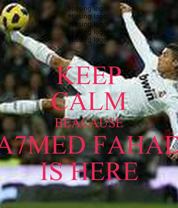 KEEP CALM BEACAUSE A7MED FAHAD IS HERE