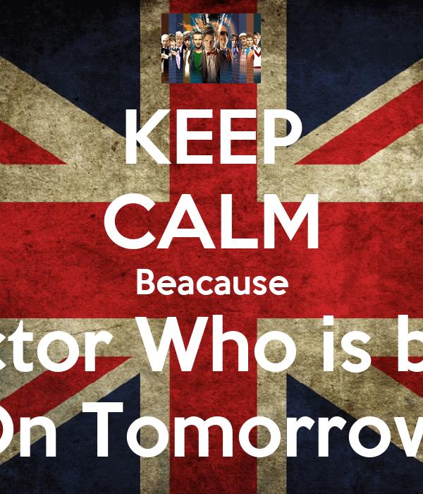 KEEP CALM Beacause Doctor Who is back On Tomorrow!