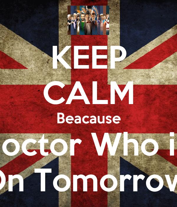 KEEP CALM Beacause Doctor Who is  On Tomorrow!